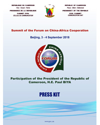 Press kit on the participation of H.E. Paul Biya to the Summit of the Forum on China-Africa Cooperation - Beijing, 3-4 September 2018.