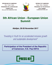 Press kit on the participation of H.E. Paul BIYA at the 5th African Union - European Union Summit, Abidjan 29-30 November 2017.